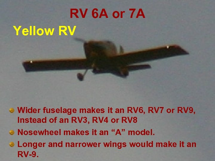 RV 6 A or 7 A Yellow RV Wider fuselage makes it an RV