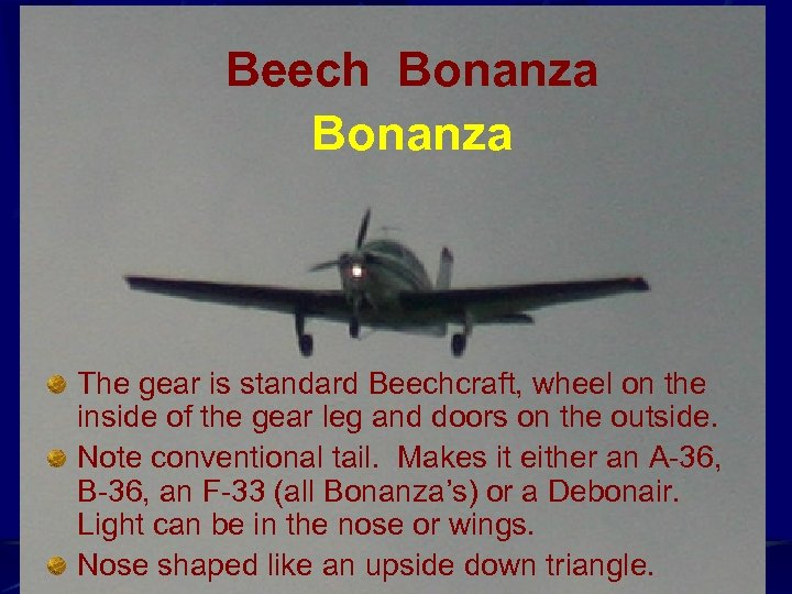 Beech Bonanza The gear is standard Beechcraft, wheel on the inside of the gear