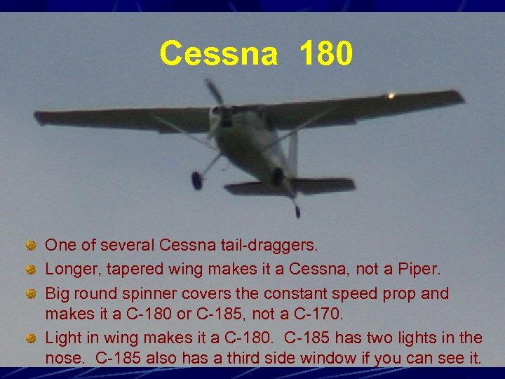 Cessna 180 One of several Cessna tail-draggers. Longer, tapered wing makes it a Cessna,