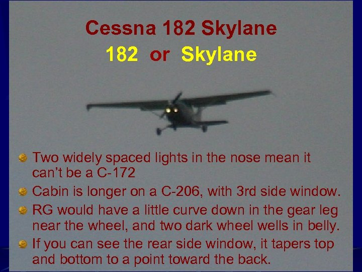 Cessna 182 Skylane 182 or Skylane Two widely spaced lights in the nose mean