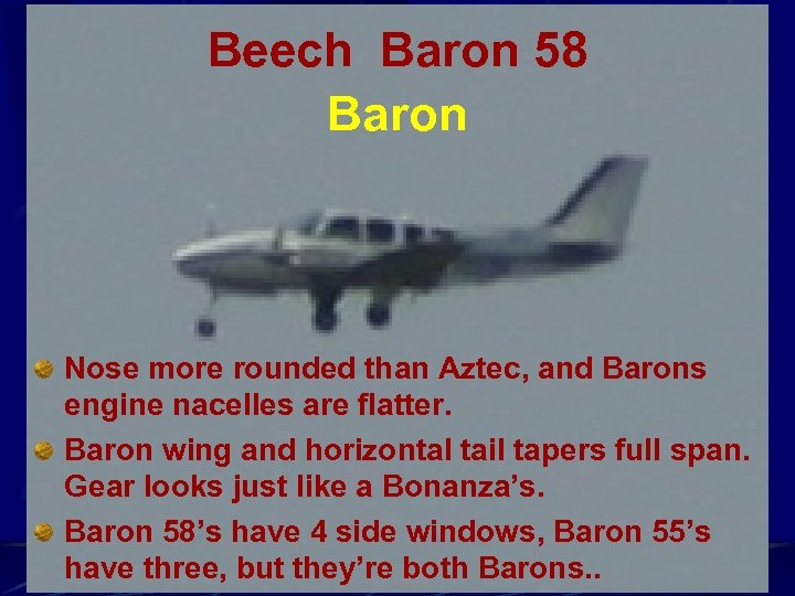 Beech Baron 58 Baron Nose more rounded than Aztec, and Barons engine nacelles are