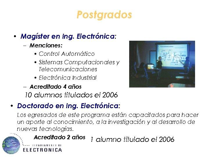 Postgrados • Magíster en Ing. Electrónica: – Menciones: • Control Automático • Sistemas Computacionales
