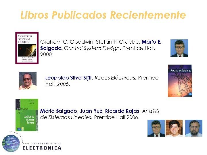 Libros Publicados Recientemente Graham C. Goodwin, Stefan F. Graebe, Mario E. Salgado. Control System