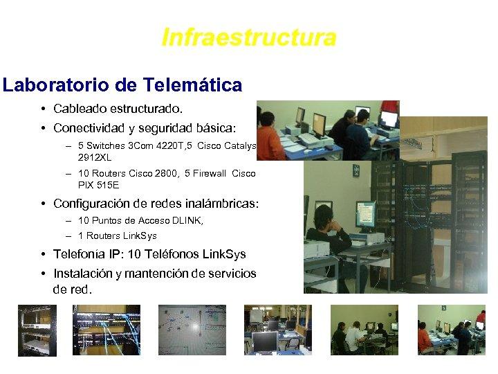 Infraestructura Laboratorio de Telemática • Cableado estructurado. • Conectividad y seguridad básica: – 5