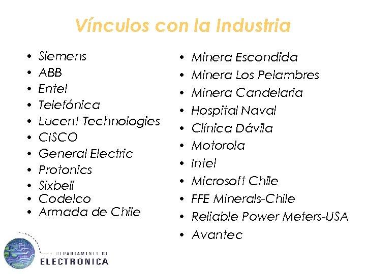 Vínculos con la Industria • • • Siemens ABB Entel Telefónica Lucent Technologies CISCO