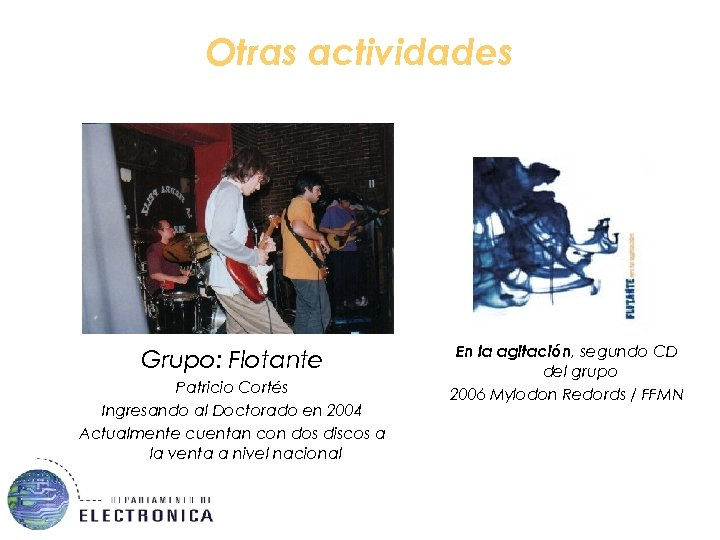 Otras actividades Grupo: Flotante Patricio Cortés Ingresando al Doctorado en 2004 Actualmente cuentan con