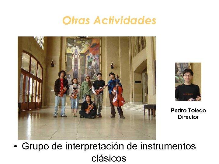 Otras Actividades Pedro Toledo Director • Grupo de interpretación de instrumentos clásicos