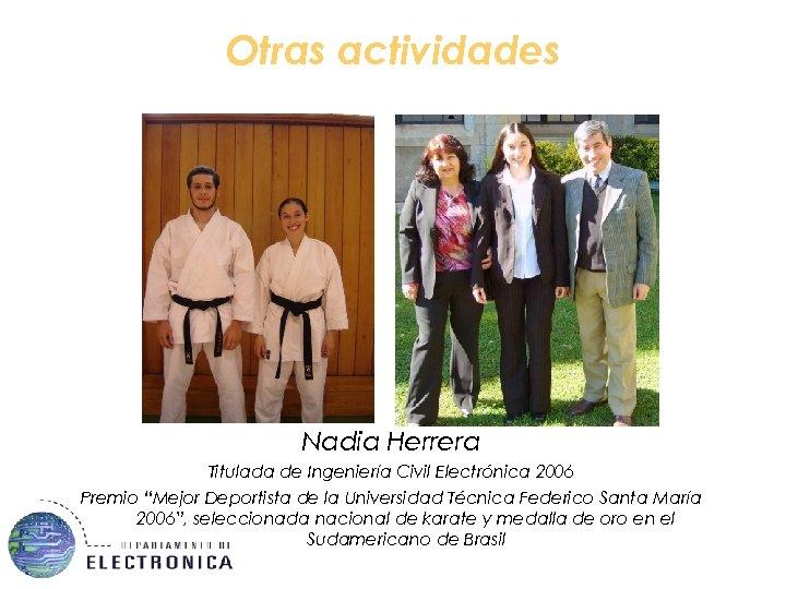 """Otras actividades Nadia Herrera Titulada de Ingeniería Civil Electrónica 2006 Premio """"Mejor Deportista de"""