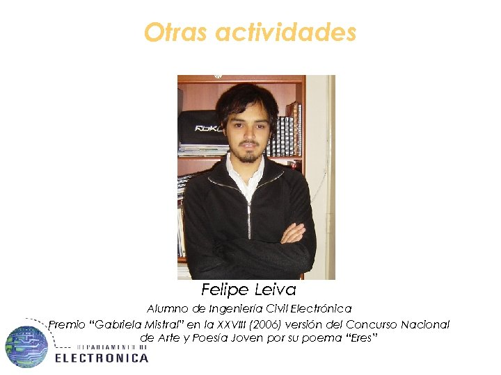 """Otras actividades Felipe Leiva Alumno de Ingeniería Civil Electrónica Premio """"Gabriela Mistral"""" en la"""