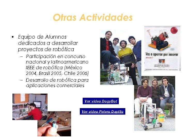 Otras Actividades • Equipo de Alumnos dedicados a desarrollar proyectos de robótica – Participación