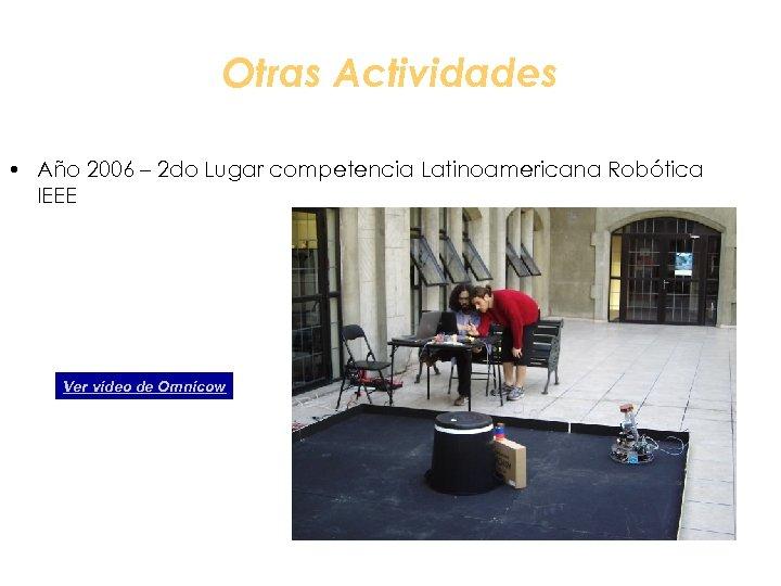 Otras Actividades • Año 2006 – 2 do Lugar competencia Latinoamericana Robótica IEEE Ver