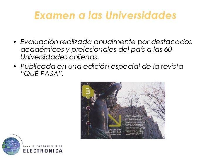 Examen a las Universidades • Evaluación realizada anualmente por destacados académicos y profesionales del