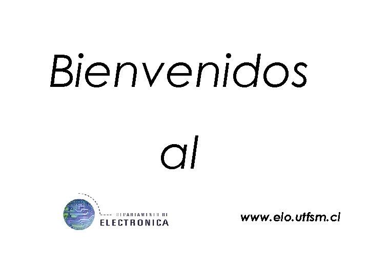 Bienvenidos al www. elo. utfsm. cl