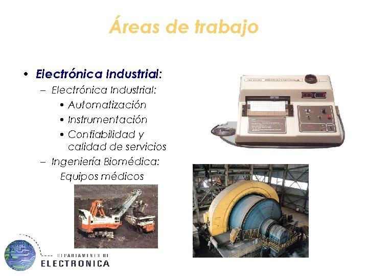 Áreas de trabajo • Electrónica Industrial: – Electrónica Industrial: • Automatización • Instrumentación •