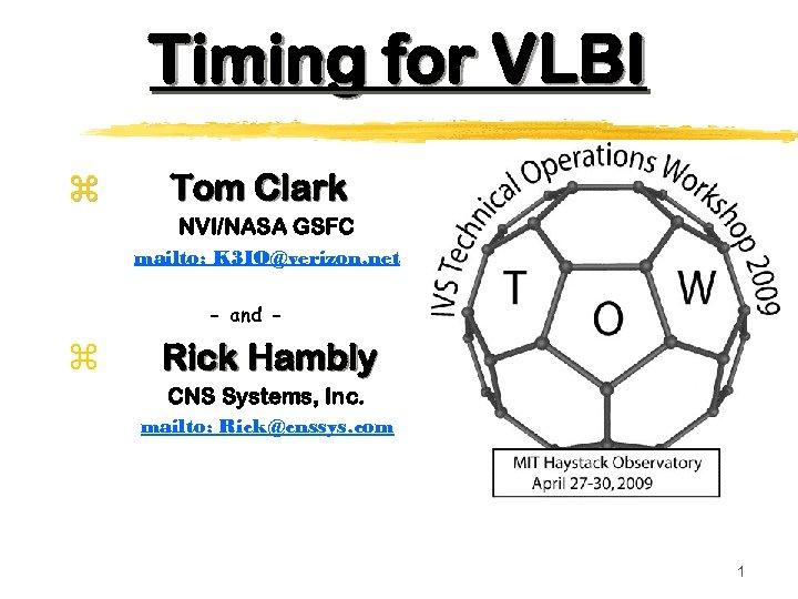 Timing for VLBI z Tom Clark NVI/NASA GSFC mailto: K 3 IO@verizon. net -
