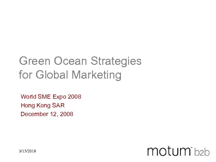 Green Ocean Strategies for Global Marketing World SME Expo 2008 Hong Kong SAR December