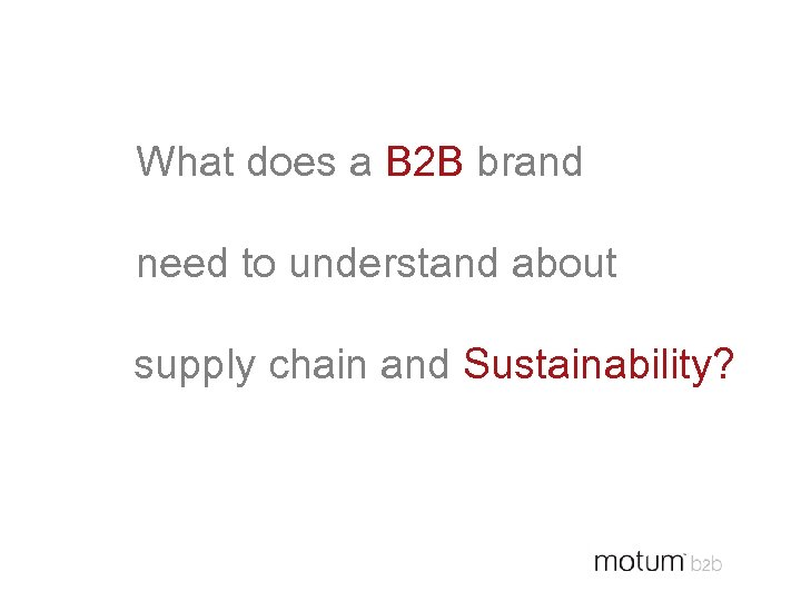 What does a B 2 B brand need to understand about supply chain and