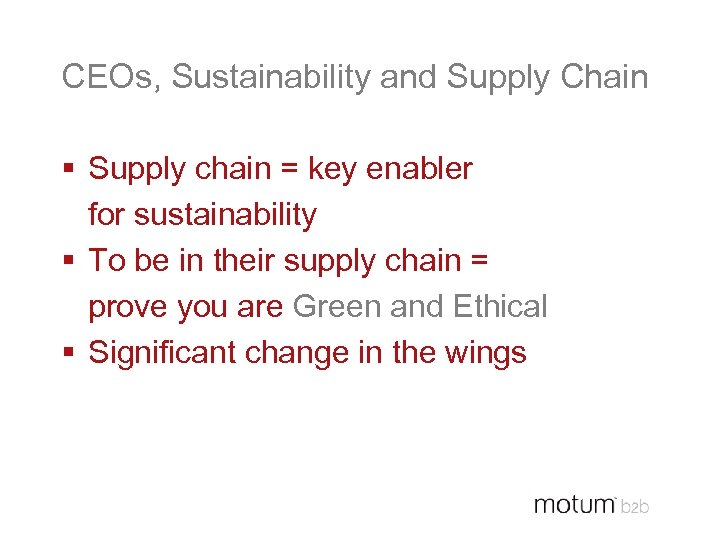 CEOs, Sustainability and Supply Chain § Supply chain = key enabler for sustainability §