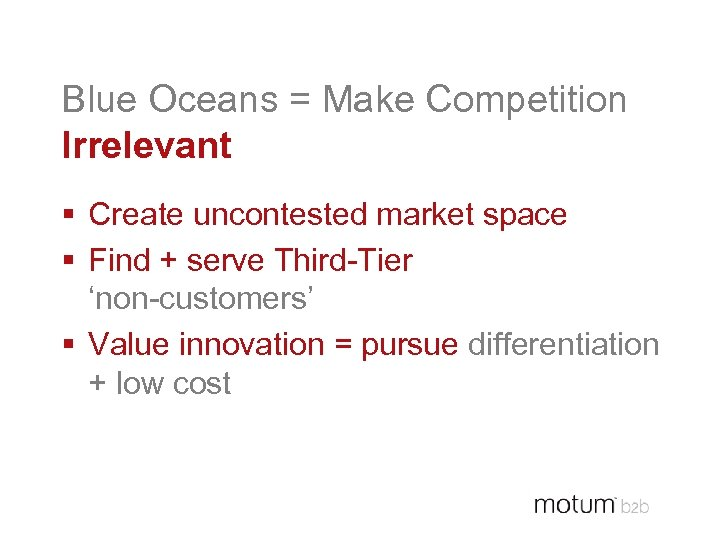 Blue Oceans = Make Competition Irrelevant § Create uncontested market space § Find +