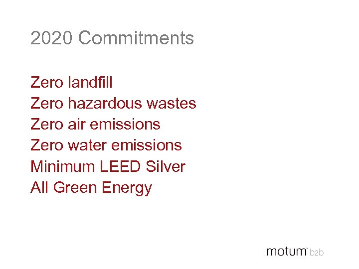 2020 Commitments Zero landfill Zero hazardous wastes Zero air emissions Zero water emissions Minimum