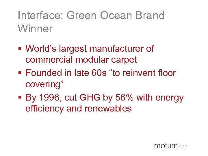 Interface: Green Ocean Brand Winner § World's largest manufacturer of commercial modular carpet §
