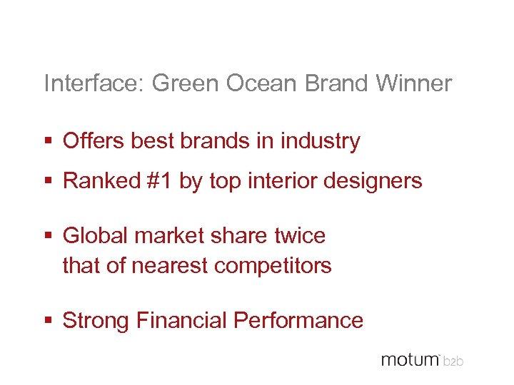 Interface: Green Ocean Brand Winner § Offers best brands in industry § Ranked #1