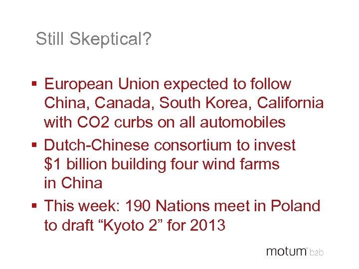 Still Skeptical? § European Union expected to follow China, Canada, South Korea, California with