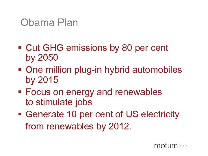 Obama Plan § Cut GHG emissions by 80 per cent by 2050 § One