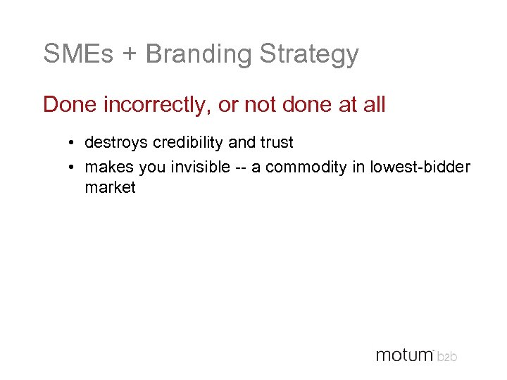 SMEs + Branding Strategy Done incorrectly, or not done at all • destroys credibility
