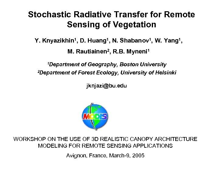 Stochastic Radiative Transfer for Remote Sensing of Vegetation Y. Knyazikhin 1, D. Huang 1,
