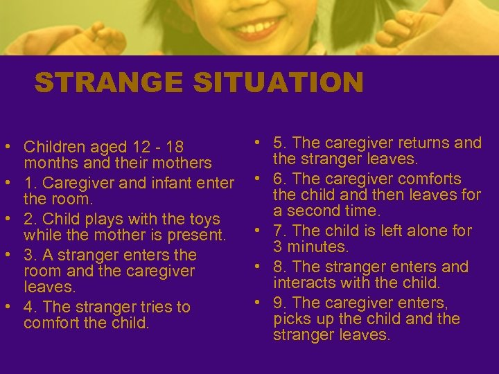 STRANGE SITUATION • Children aged 12 - 18 months and their mothers • 1.