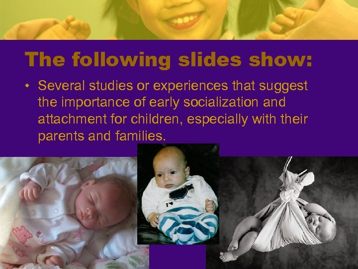 The following slides show: • Several studies or experiences that suggest the importance of