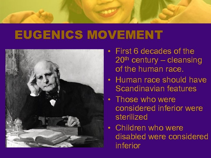 EUGENICS MOVEMENT • First 6 decades of the 20 th century – cleansing of