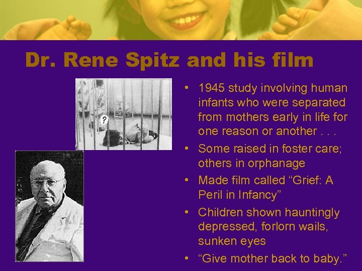 Dr. Rene Spitz and his film • 1945 study involving human infants who were