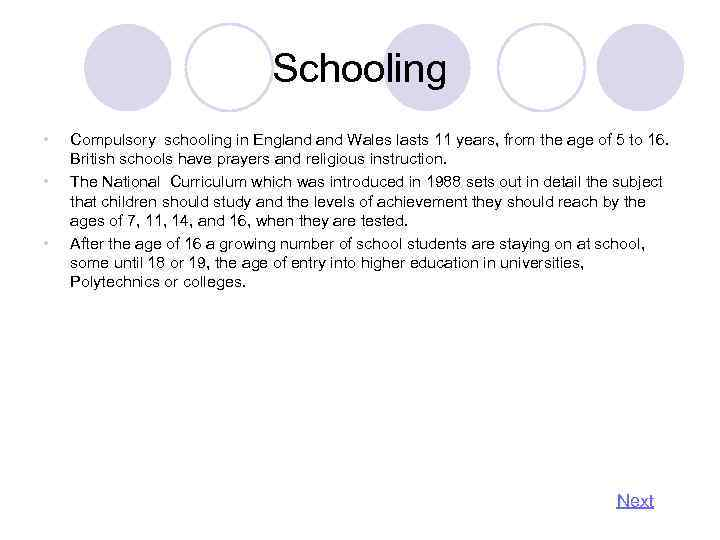 Schooling • • • Compulsory schooling in England Wales lasts 11 years, from the