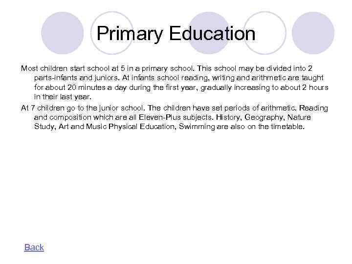 Primary Education Most children start school at 5 in a primary school. This school