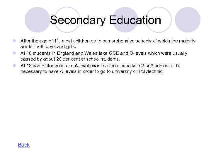 Secondary Education l After the age of 11, most children go to comprehensive schools