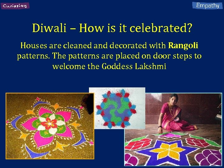 Diwali – How is it celebrated? Houses are cleaned and decorated with Rangoli patterns.