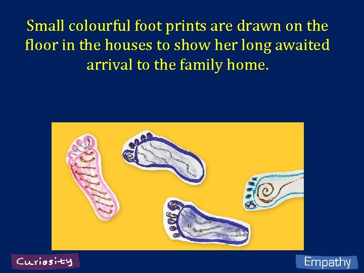 Small colourful foot prints are drawn on the floor in the houses to show