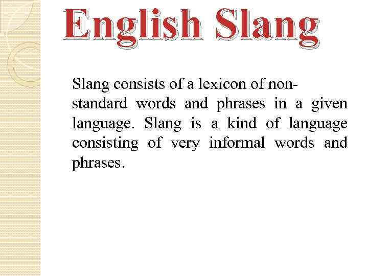 English Slang consists of a lexicon of nonstandard words and phrases in a given