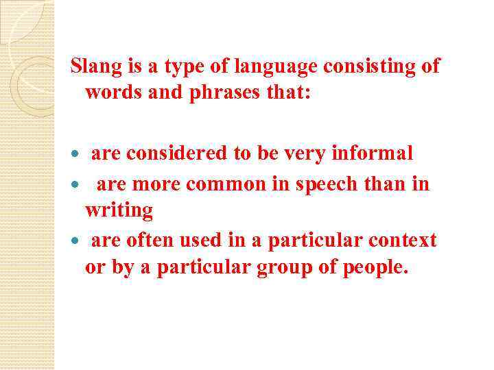Slang is a type of language consisting of words and phrases that: are considered
