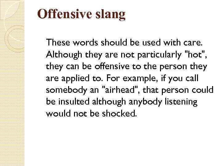 Offensive slang These words should be used with care. Although they are not particularly