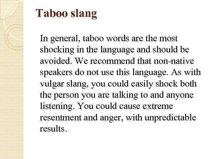 Taboo slang In general, taboo words are the most shocking in the language and