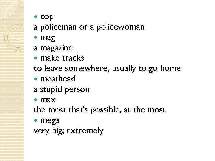 cop a policeman or a policewoman mag a magazine make tracks to leave somewhere,