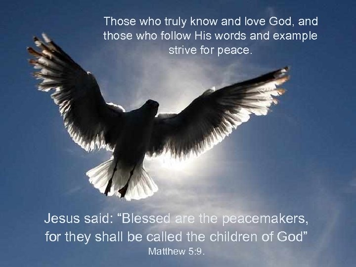 Those who truly know and love God, and those who follow His words and
