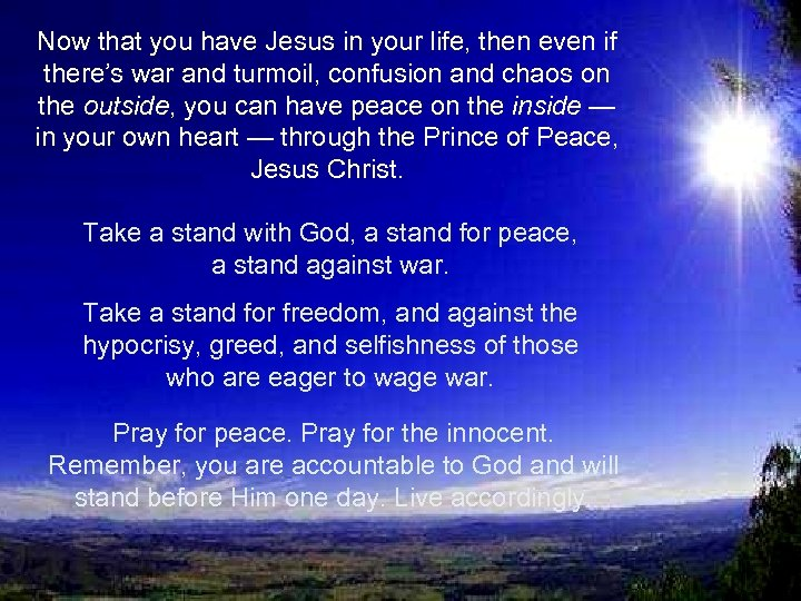 Now that you have Jesus in your life, then even if there's war and