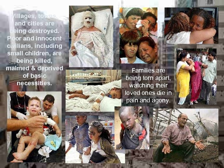 Villages, towns, and cities are being destroyed. Poor and innocent civilians, including small children,