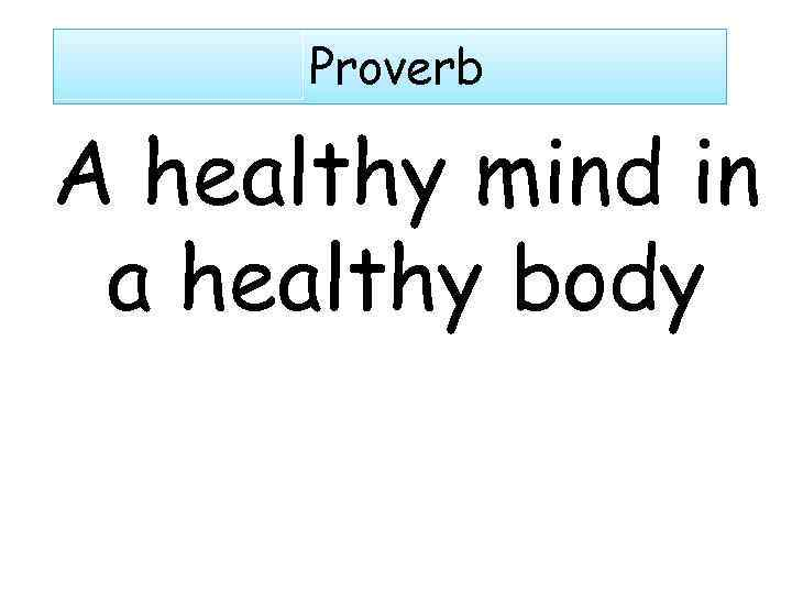 a healthy mind in a healthy body proverb