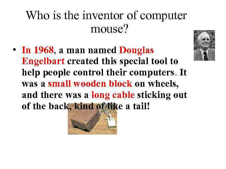 Who is the inventor of computer mouse? ● In 1968, a man named Douglas