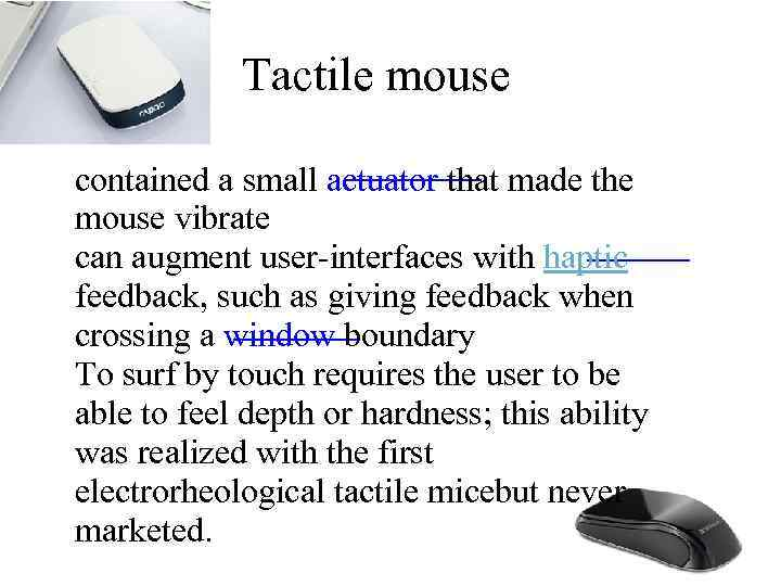 Tactile mouse contained a small actuator that made the mouse vibrate can augment user-interfaces